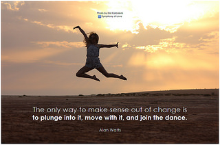 Alan Watts The only way to make sense out of change is to plunge into it, move with it, and join the dance (Photo credit: symphony of love)